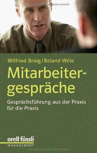 Mitarbeitergespräche: Gesprächsführung aus der Praxis für die Praxis Gebundenes Buch – 17. August 2010 Wilfried Braig Roland Wille Orell Fuessli 3280052068