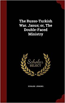 The Russo-Turkish War. Janus: or, The Double-Faced Ministry