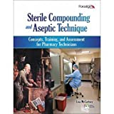 Sterile Compounding and Aseptic Technique [Spiral-Bound], BAAS, CPhT, PhTR Lisa McCartney, 0763840831