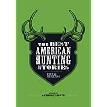 Field & Stream: The Best American Hunting Stories: Exciting true-life tales from America's leading outdoor writers