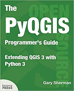 The Pyqgis Programmer's Guide: Extending Qgis 3 with Python