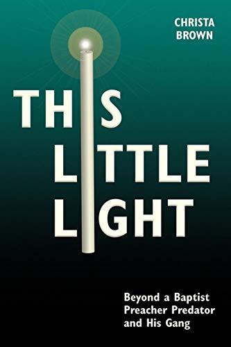 This Little Light: Beyond a Baptist Preacher Predator and His Gang