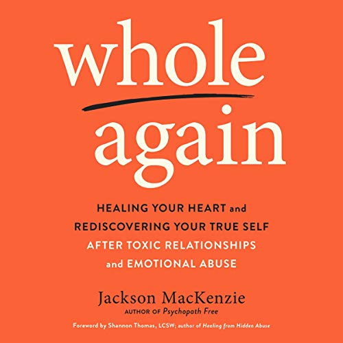 Pdf Relationships Whole Again: Healing Your Heart and Rediscovering Your True Self After Toxic Relationships and Emotional Abuse