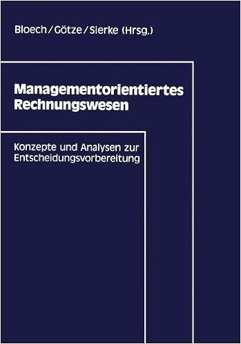 Managementorientiertes Rechnungswesen: Konzepte und Analysen zur Entscheidungsvorbereitung