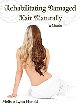 Rehabilitating Damaged Hair Naturally: A Guide by [Herold,Melissa Lynn]