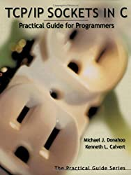TCP/IP Sockets in C: Practical Guide for Programmers (Morgan Kaufmann Practical Guides Series)