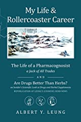MY LIFE & ROLLERCOASTER CAREER consists of two books by the author.  In the first, The Life of a Pharmacognosist, his background, upbringing, education, and different careers are described. The second book is his major work, Leung's (Chin...