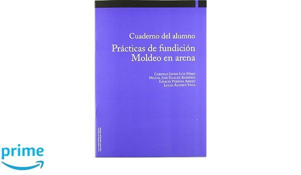 Procesos de conformado por fundición. Moldeo en arena 2ª edición aumentada Ingeniería: Amazon.es: Carmelo Javier Luis Pérez, Miguel José Ugalde Barbería, ...