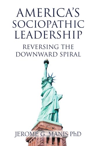 America's Sociopathic Leadership: Reversing The Downward Spiral
