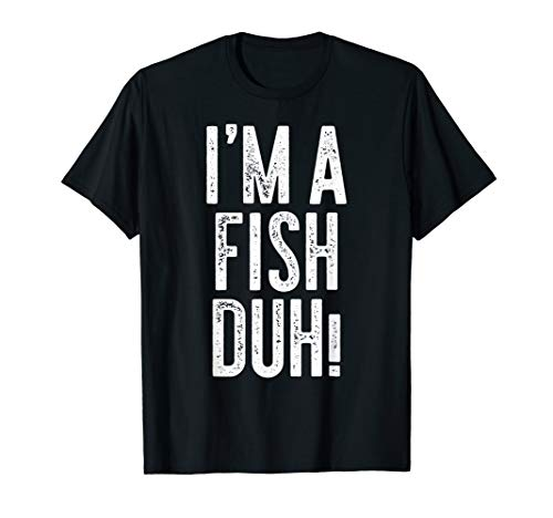 (I'm A Fish Duh! T-Shirt Costume Gift)
