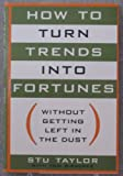 img - for How to Turn Trends into Fortunes: Without Getting Left in the Dust book / textbook / text book