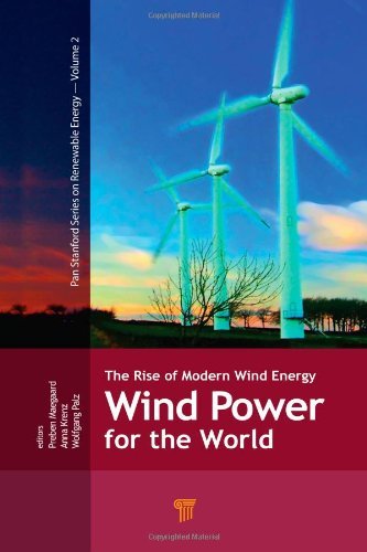 Wind Power for the World: The Rise of Modern Wind Energy (Pan Stanford Series on Renewable Energy) ()
