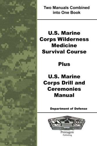 U.S. Marine Corps Wilderness Medicine Survival Course Plus U.S. Marine Corps Drill and Ceremonies Manual (Manual Drill Marine)