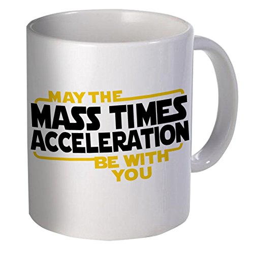 - May the Mass Acceleration Be With You. 11 Ounces Funny Coffee Mug