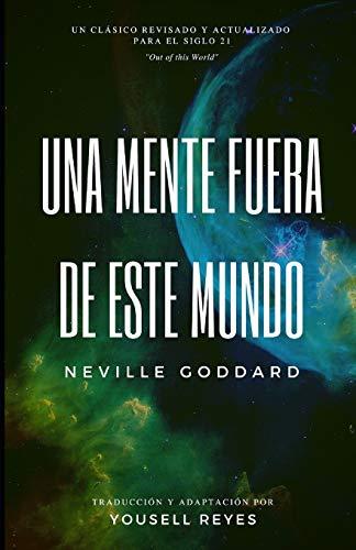 Una mente fuera de este mundo  [Goddard, Neville - Reyes, Yousell] (Tapa Blanda)