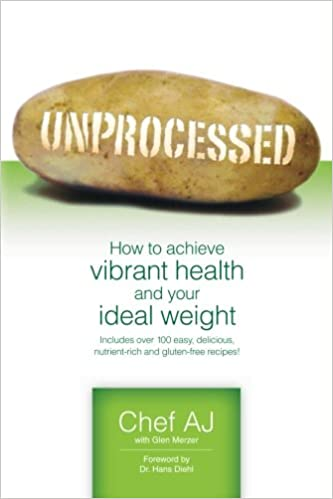 Unprocessed how to achieve vibrant health and your ideal weight unprocessed how to achieve vibrant health and your ideal weight chef aj glen merzer 9781456576097 amazon books forumfinder Image collections
