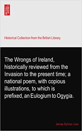 Book The Wrongs of Ireland, historically reviewed from the Invasion to the present time: a national poem, with copious illustrations, to which is prefixed, an Eulogium to Ogygia.