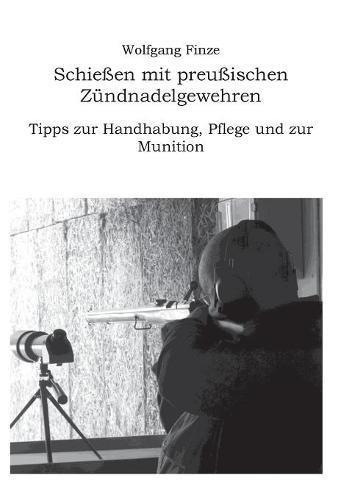 Schießen mit preußischen Zündnadelgewehren: Tipps zur Handhabung, Pflege und zur Munition