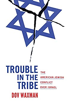 Trouble in the Tribe: The American Jewish Conflict over Israel by [Waxman, Dov]