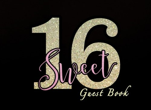 Sweet 16 Guest Book: Birthday Guest Book, 150 Pages Sweet 16 Sign In Book For Guest