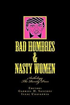 Bad Hombres & Nasty Women: Anthology by [Sanchez, Gabriel H.]