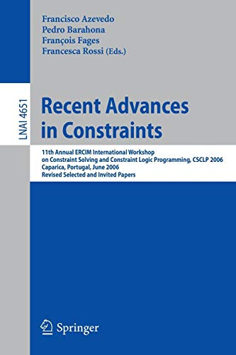 Recent Advances in Constraints: 11th Annual ERCIM International Workshop on Constraint Solving and Constraint Logic Programming, CSCLP 2006 Caparica, ... Papers (Lecture Notes in Computer Science)