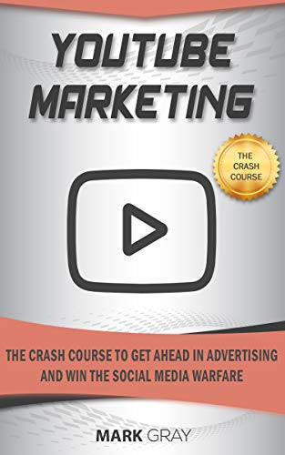 YouTube Marketing: The Crash Course To Get Ahead in Advertising And Win The Social Media Warfare (Best Way To Get Twitter Followers)
