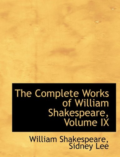 The Complete Works of William Shakespeare, Volume IX (Large Print Edition) (Bibliobazaar Reproduction)