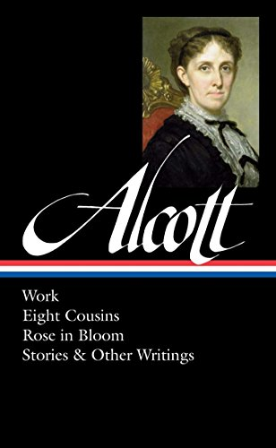 Louisa May Alcott: Work, Eight Cousins, Rose in Bloom, Stories & Other Writings (LOA #256) (Library of America)