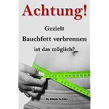 Gezielt Bauchfett verbrennen, ist das möglich?: Sinnvoll und realistisch abnehmen (German Edition)