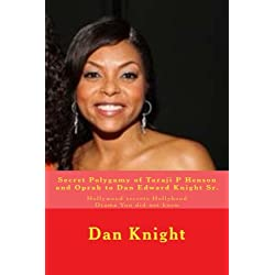 Secret Polygamy of Taraji P Henson and Oprah to Dan Edward Knight Sr.: Hollywood secrets Hollyhood Drama You did not know (Hollywood Secrets Exposed) (Volume 1)