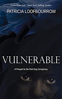 Vulnerable: A Prequel to the Red Dog Conspiracy by [Loofbourrow, Patricia]