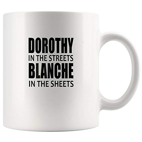 Dorothy In The Streets Blanche In The Sheets Mug Coffee Mug 11oz Gift Tea Cups 11oz