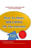 How to Make Millions on the Internet with Almost No Money, R. David Smyth, 0578146363