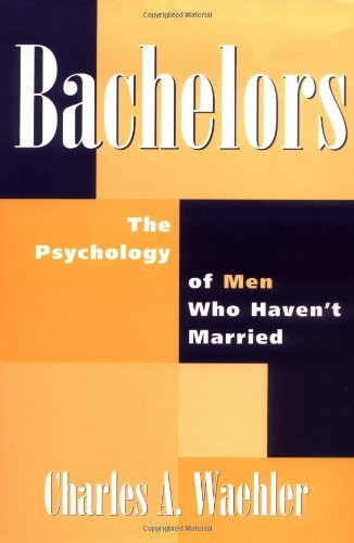 Download Bachelors: The Psychology of Men Who Haven't Married Pdf