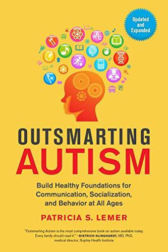 Outsmarting Autism, Updated and Expanded: Build Healthy Foundations for Communication, Socialization, and Behavior at All Ages - Popular Autism Related Book