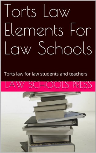Torts Law Elements For Law Schools: e book - Pre Exam Law Study - Look Inside!