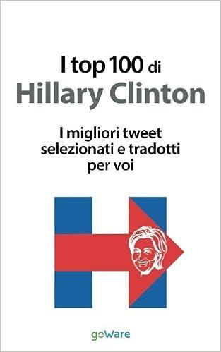 I top 100 di Hillary Clinton. I migliori tweet selezionati e tradotti per voi