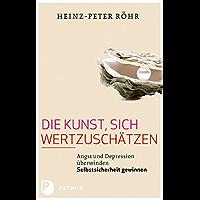 Die Kunst, sich wertzuschätzen: Angst und Depression überwinden - Selbstsicherheit gewinnen (German Edition)