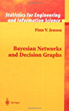Bayesian Networks and Decision Graphs (Information Science and Statistics)