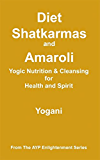 Diet, Shatkarmas and Amaroli - Yogic Nutrition & Cleansing for Health and Spirit (AYP Enlightenment Series Book 6) (English Edition)