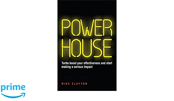 Powerhouse: Turbo Boost Your Effectiveness and Start Making a Serious Impact: Amazon.es: Mike Clayton: Libros en idiomas extranjeros