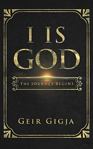 I Is God: The Journey Begins by [Gigja, Geir]