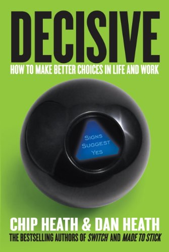 Decisive: How to Make Better Choices in Life and Work cover
