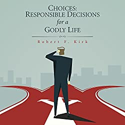 Choices: Responsible Decisions for a Godly Life