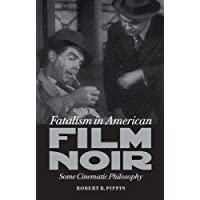 Fatalism in American Film Noir: Some Cinematic Philosophy (Page-barbour Lectures for 2010)