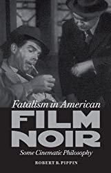 Fatalism in American Film Noir: Some Cinematic Philosophy (Page-Barbour Lectures)