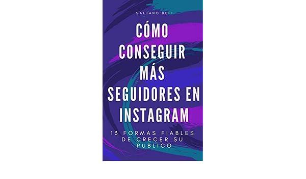 Cómo conseguir más seguidores en Instagram: 13 formas confiables para hacer crecer tu audiencia eBook: Gaetano Bufi: Amazon.es: Tienda Kindle