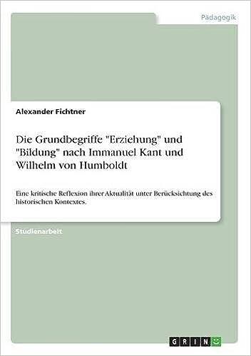 Book Die Grundbegriffe 'Erziehung' und 'Bildung' nach Immanuel Kant und Wilhelm von Humboldt