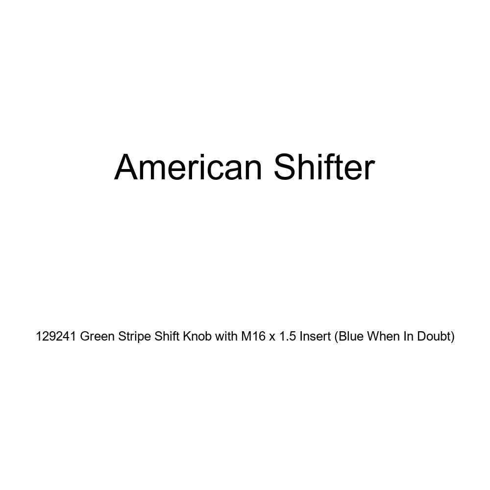 Blue When in Doubt American Shifter 129241 Green Stripe Shift Knob with M16 x 1.5 Insert